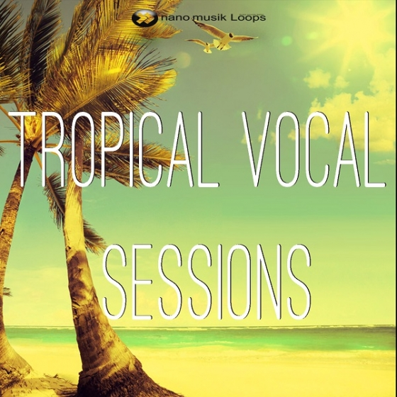 Nano Musik Loops Tropical Vocal Sessions ACiD WAV WAV REX MiDi